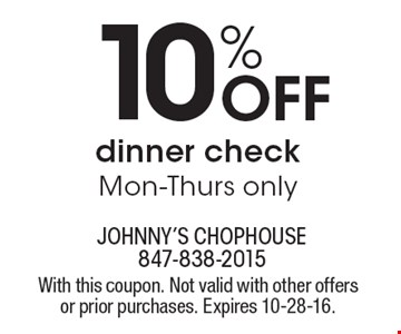 10% Off dinner check Mon-Thurs only. With this coupon. Not valid with other offers or prior purchases. Expires 10-28-16.