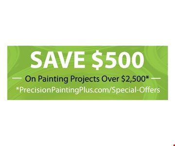 Save $500 On Painting Projects Over $2,500*. *PrecisionPaintingPlus.com/Special-Offers