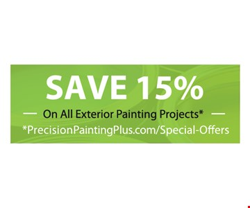 SAVE 15% on all exterior painting projects. PrecisionPaintingPlus.com/Special-Offers