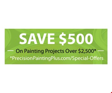 SAVE $500 on painting projects over $2500. PrecisionPaintingPlus.com/Special-Offers