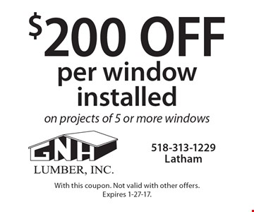 $200 off per window installed on projects of 5 or more windows. With this coupon. Not valid with other offers.Expires 1-27-17.