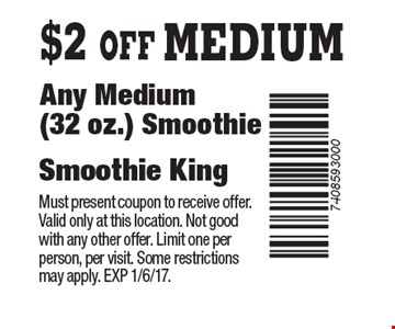 $2 OFF Any Medium (32 oz.) Smoothie. Must present coupon to receive offer. Valid only at this location. Not good with any other offer. Limit one per person, per visit. Some restrictions may apply. EXP 1/6/17.