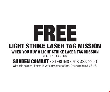 FREE Light Strike Laser Tag Mission When you buy a Light Strike Laser Tag mission(For Kids 5-10). With this coupon. Not valid with any other offers. Offer expires 3-25-16.