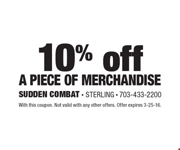 10% off A Piece of Merchandise. With this coupon. Not valid with any other offers. Offer expires 3-25-16.