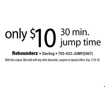 only $10 30 min. jump time. With this coupon. Not valid with any other discounts, coupons or special offers. Exp. 3-25-16.