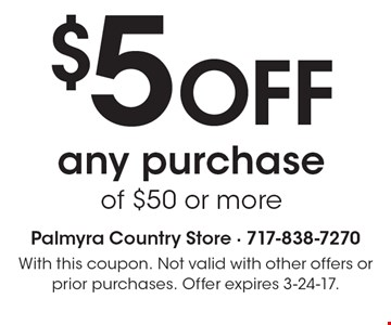$5 OFF any purchase of $50 or more. With this coupon. Not valid with other offers or prior purchases. Offer expires 3-24-17.