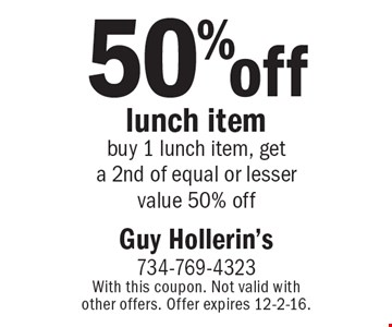 50% off lunch item. Buy 1 lunch item, get a 2nd of equal or lesser value 50% off. With this coupon. Not valid with other offers. Offer expires 12-2-16.