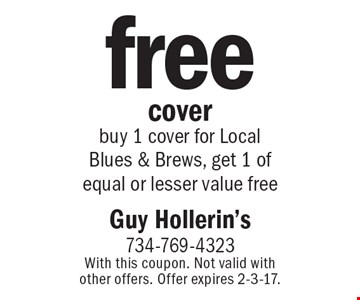 Free cover. Buy 1 cover for Local Blues & Brews, get 1 free. With this coupon. Not valid with other offers. Offer expires 2-3-17.