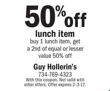 50% off lunch item. Buy 1 lunch item, get a 2nd of equal or lesser value 50% off. With this coupon. Not valid with other offers. Offer expires 2-3-17.