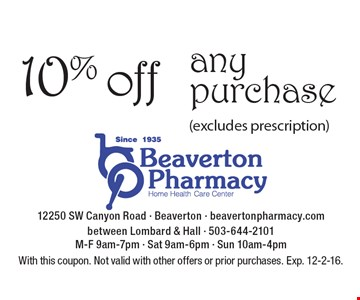 10% off any purchase (excludes prescription). With this coupon. Not valid with other offers or prior purchases. Exp. 12-2-16.