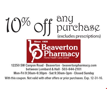 10% off any purchase (excludes prescriptions). With this coupon. Not valid with other offers or prior purchases. Exp. 12-31-16.