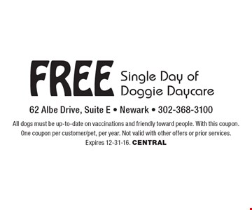 Free Single Day of Doggie Daycare. All dogs must be up-to-date on vaccinations and friendly toward people. With this coupon. One coupon per customer/pet, per year. Not valid with other offers or prior services. Expires 12-31-16. CENTRAL