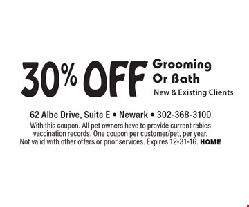 30% Off Grooming Or Bath. New & Existing Clients. With this coupon. All pet owners have to provide current rabies vaccination records. One coupon per customer/pet, per year. Not valid with other offers or prior services. Expires 12-31-16. HOME