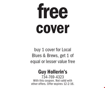 Free cover. Buy 1 cover for Local Blues & Brews, get 1 of equal or lesser value free. With this coupon. Not valid with other offers. Offer expires 12-2-16.