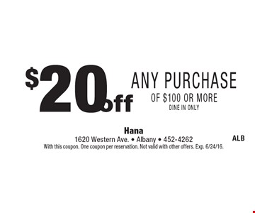 $20 off Any Purchase  of $100 or more dine in only. With this coupon. One coupon per reservation. Not valid with other offers. Exp. 6/24/16.