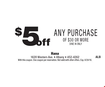$5 off Any Purchase of $30 or more dine in only. With this coupon. One coupon per reservation. Not valid with other offers. Exp. 6/24/16.