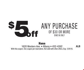 $5 off Any Purchase of $30 or more, dine in only. With this coupon. One coupon per reservation. Not valid with other offers. Exp. 12/9/16.