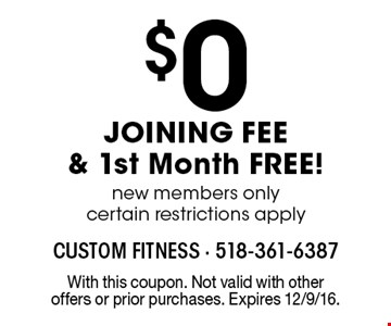 $0 JOINING FEE& 1st Month FREE! New members only certain restrictions apply. With this coupon. Not valid with other offers or prior purchases. Expires 12/9/16.