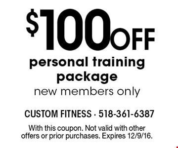 $100 Off personal training package. New members only. With this coupon. Not valid with other offers or prior purchases. Expires 12/9/16.