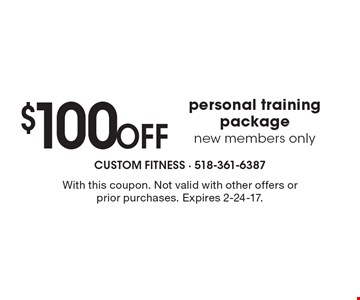 $100 Off personal training package-new members only. With this coupon. Not valid with other offers or prior purchases. Expires 2-24-17.
