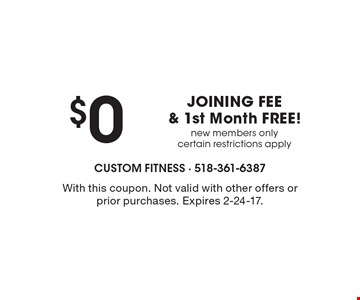 $0 JOINING FEE & 1st Month FREE! New members only. Certain restrictions apply. With this coupon. Not valid with other offers or prior purchases. Expires 2-24-17.
