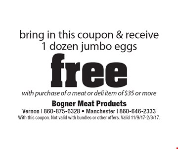 Bring in this coupon & receive 1 dozen jumbo eggs free with purchase of a meat or deli item of $35 or more. With this coupon. Not valid with bundles or other offers. Valid 11/9/17-2/3/17.