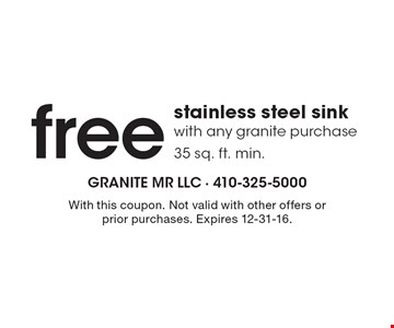 free stainless steel sink with any granite purchase 35 sq. ft. min.. With this coupon. Not valid with other offers or prior purchases. Expires 12-31-16.