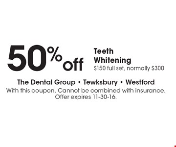 50% off Teeth Whitening $150 full set, normally $300. With this coupon. Cannot be combined with insurance. Offer expires 11-30-16.