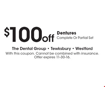 $100 off Dentures Complete Or Partial Set. With this coupon. Cannot be combined with insurance. Offer expires 11-30-16.