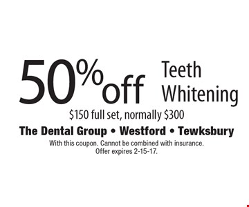 50% off Teeth Whitening. $150 full set, normally $300. With this coupon. Cannot be combined with insurance. Offer expires 2-15-17.