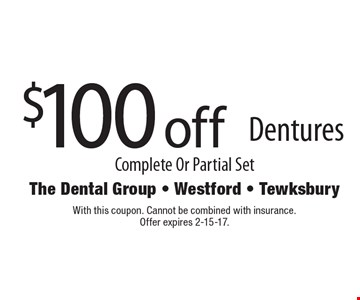 $100 off Dentures Complete Or Partial Set. With this coupon. Cannot be combined with insurance. Offer expires 2-15-17.