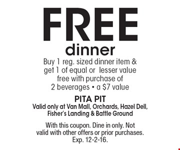 free dinner. Buy 1 reg. sized dinner item & get 1 of equal or lesser value free with purchase of 2 beverages - a $7 value. With this coupon. Dine in only. Not valid with other offers or prior purchases. Exp. 12-2-16.