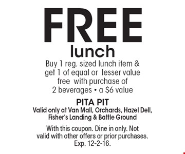 free lunch. Buy 1 reg. sized lunch item & get 1 of equal or lesser value free with purchase of 2 beverages - a $6 value. With this coupon. Dine in only. Not valid with other offers or prior purchases. Exp. 12-2-16.