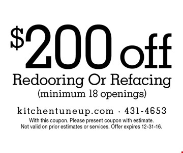 $200 off Redooring Or Refacing (minimum 18 openings). With this coupon. Please present coupon with estimate. Not valid on prior estimates or services. Offer expires 12-31-16.