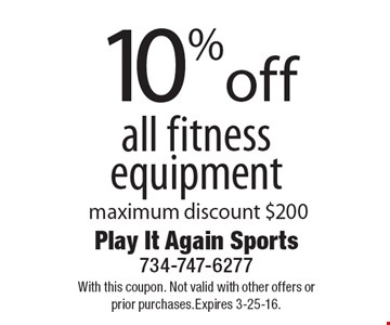 10% off all fitness equipment. Maximum discount $200. With this coupon. Not valid with other offers or prior purchases.Expires 3-25-16.