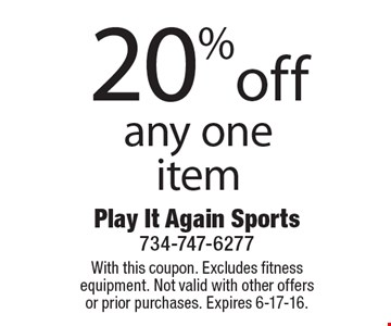 20% off any one item. With this coupon. Excludes fitness equipment. Not valid with other offers or prior purchases. Expires 6-17-16.