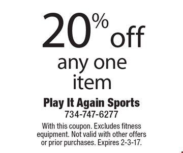 20% off any one item. With this coupon. Excludes fitness equipment. Not valid with other offers or prior purchases. Expires 2-3-17.