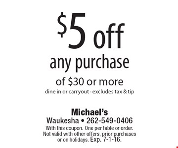 $5 off any purchase of $30 or more. Dine in or carryout • excludes tax & tip. With this coupon. One per table or order. Not valid with other offers, prior purchases or on holidays. Exp. 7-1-16.