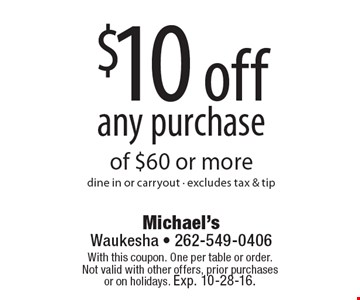 $10 off any purchase of $60 or more dine in or carryout - excludes tax & tip. With this coupon. One per table or order.Not valid with other offers, prior purchases or on holidays. Exp. 10-28-16.