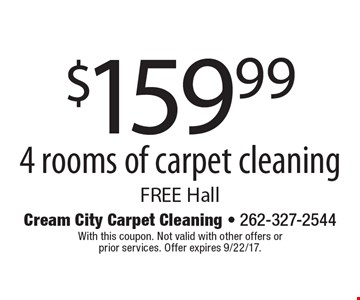 $159.99 4 rooms of carpet cleaning FREE Hall. With this coupon. Not valid with other offers or prior services. Offer expires 4-14-17.