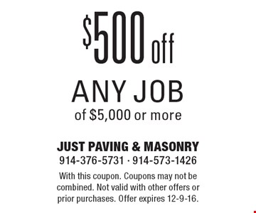 $500 off any job of $5,000 or more. With this coupon. Coupons may not be combined. Not valid with other offers or prior purchases. Offer expires 12-9-16.