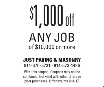 $1,000 off any job of $10,000 or more. With this coupon. Coupons may not be combined. Not valid with other offers or prior purchases. Offer expires 2-3-17.