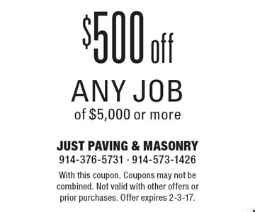 $500 off any job of $5,000 or more. With this coupon. Coupons may not be combined. Not valid with other offers or prior purchases. Offer expires 2-3-17.