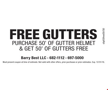 FREE GUTTERS Purchase 50' of Gutter Helmet& get 50' of gutters free. Must present coupon at time of estimate. Not valid with other offers, prior purchases or prior estimates. Exp. 12/31/16.