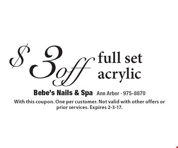$3 off full set acrylic. With this coupon. One per customer. Not valid with other offers or prior services. Expires 2-3-17.