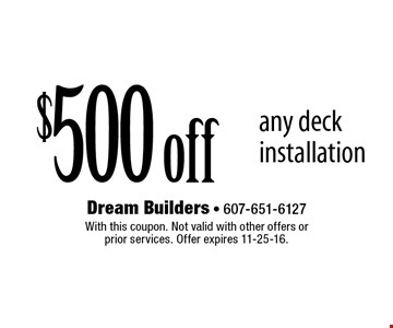 $500 off any deck installation. With this coupon. Not valid with other offers or prior services. Offer expires 11-25-16.