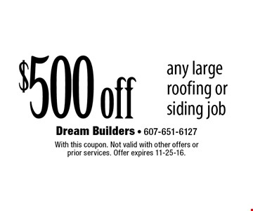$500 off any large roofing or siding job. With this coupon. Not valid with other offers or prior services. Offer expires 11-25-16.
