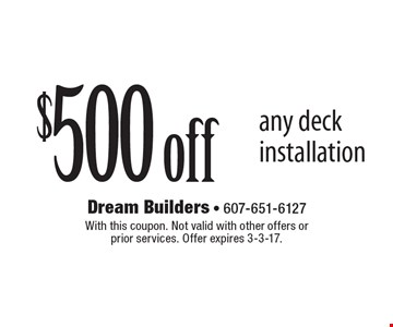 $500 off any deck installation. With this coupon. Not valid with other offers or prior services. Offer expires 3-3-17.