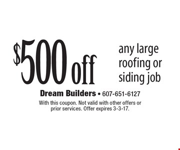 $500 off any large roofing or siding job. With this coupon. Not valid with other offers or prior services. Offer expires 3-3-17.