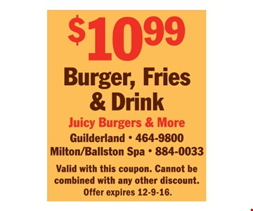 Burger, fries and a drink for $10.99.